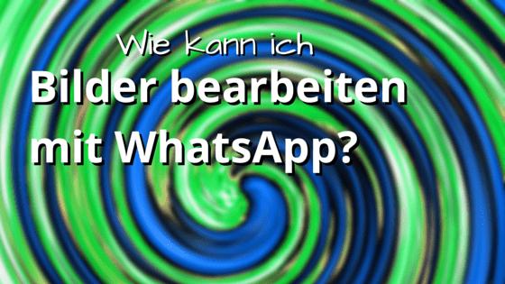 Bilder bearbeiten mit WhatsApp, Fotos zuschneiden, drehen und beschriften
