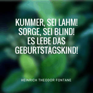 Berühmte Zitate als Geburtstagssprüche,Heinrich Theodor Fontane)