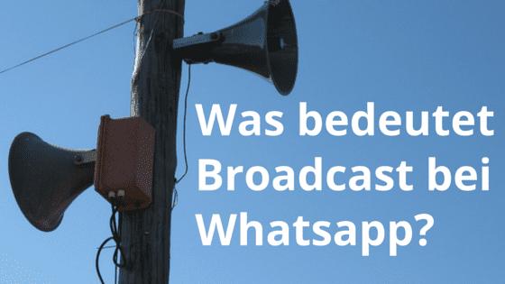 Was bedeutet Broadcast bei Whatsapp?