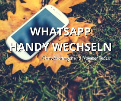 WhatsApp Handy wechseln, dabei Chats übertragen und Nummer ändern