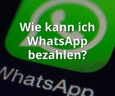 Wie kann ich WhatsApp bezahlen?